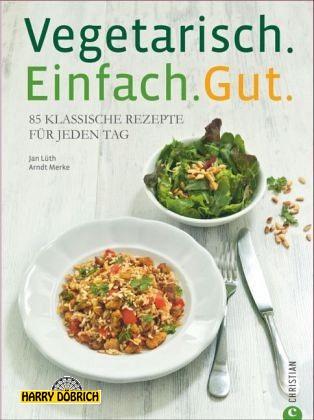 Kochbuch Vegetarisch. Einfach. Gut.